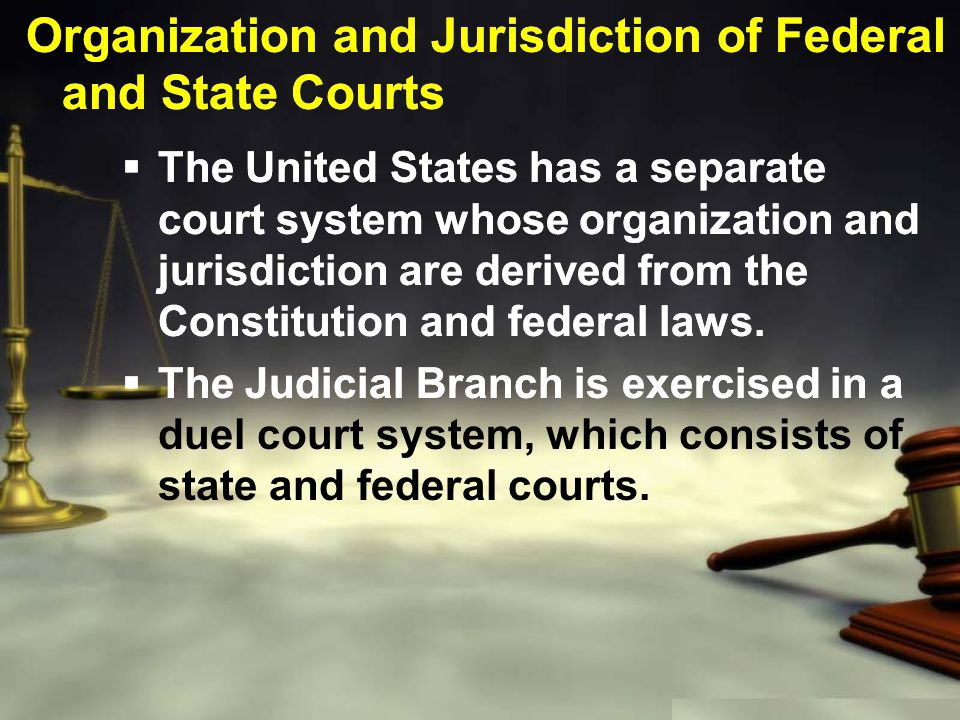  The United States has a separate court system whose organization and jurisdiction are derived from the Constitution and federal laws.  The Judicial