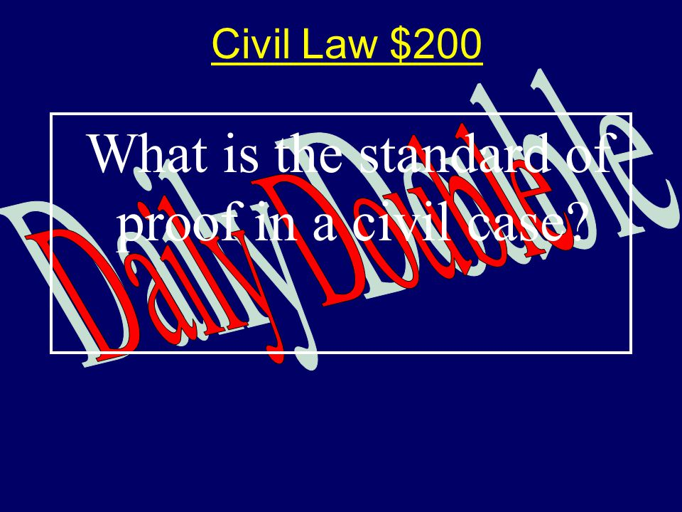 Civil Law $200200 What is the standard of proof in a civil case?