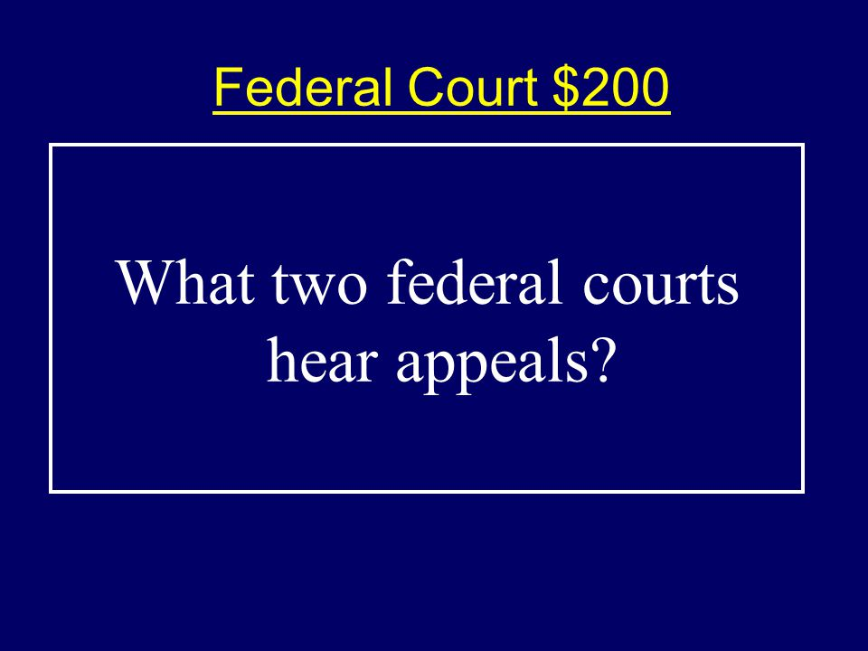 Federal Court $200$200 What two federal courts hear appeals?