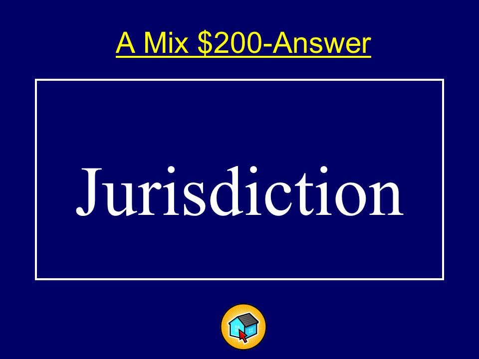 A Mix $200-Answer$200-Answer Jurisdiction