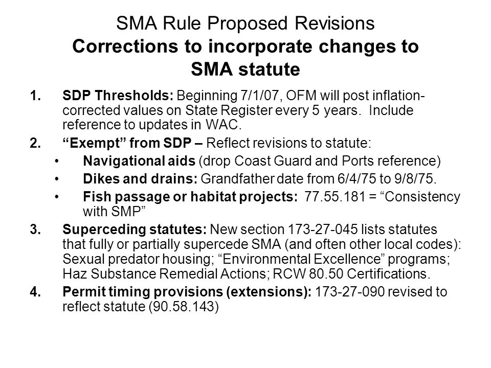 SMA Rule Proposed Revisions Corrections to incorporate changes to SMA statute 1.SDP Thresholds: Beginning 7/1/07, OFM will post inflation- corrected values on State Register every 5 years.