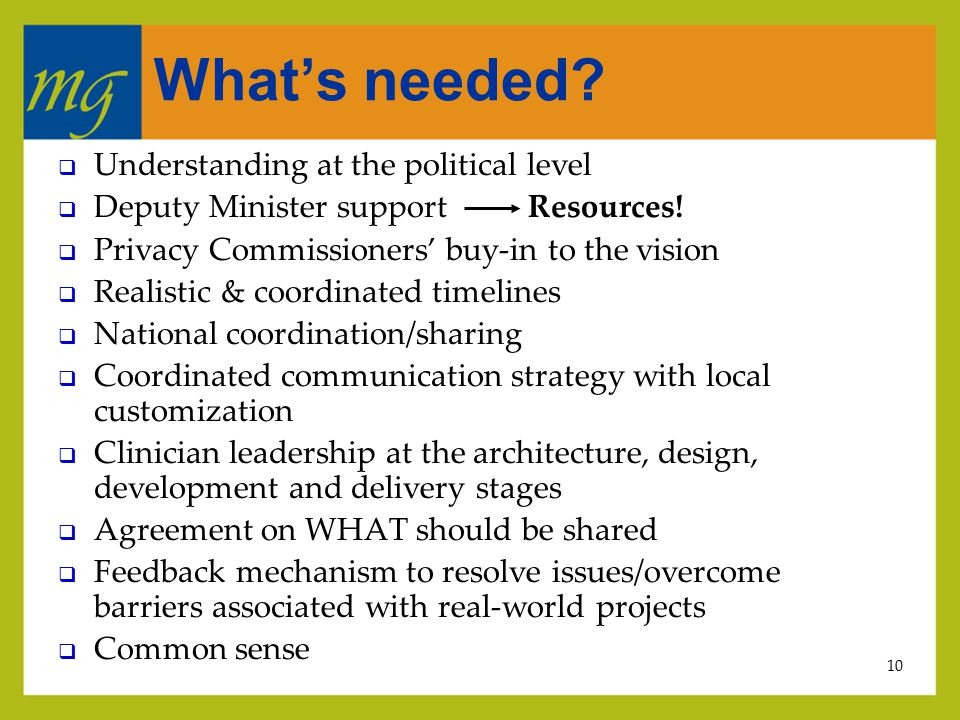 10 What's needed.  Understanding at the political level  Deputy Minister support Resources.