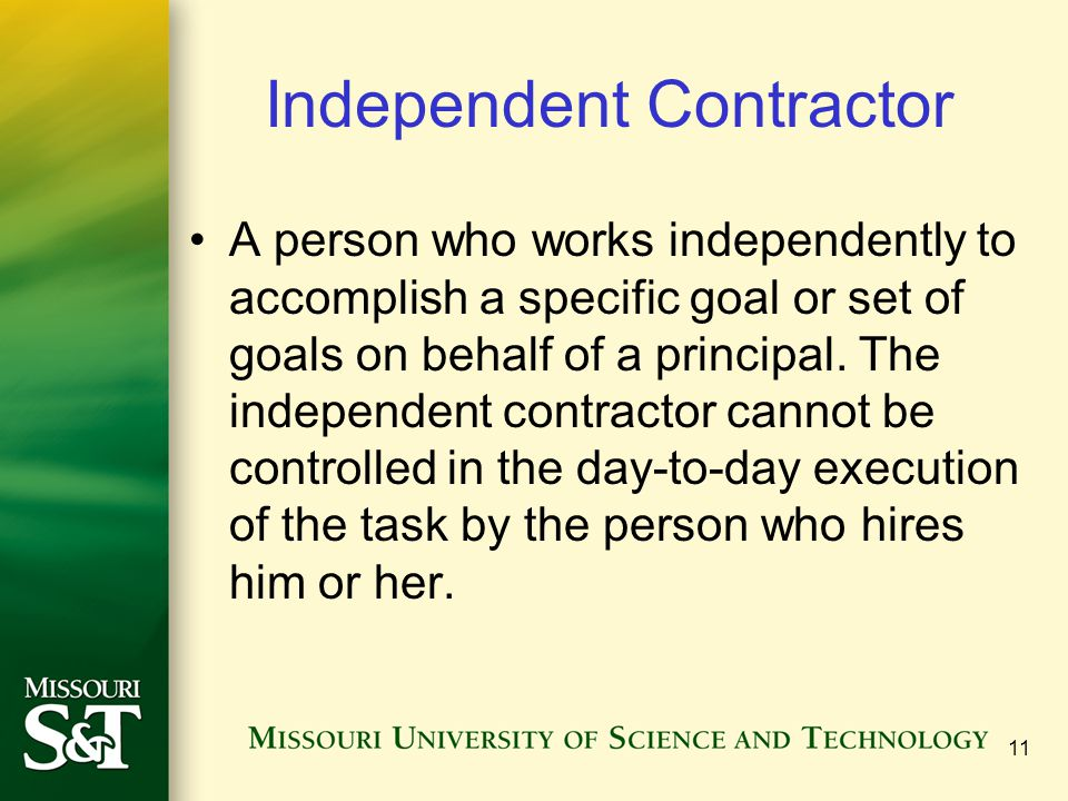 11 Independent Contractor A person who works independently to accomplish a specific goal or set of goals on behalf of a principal. The independent con