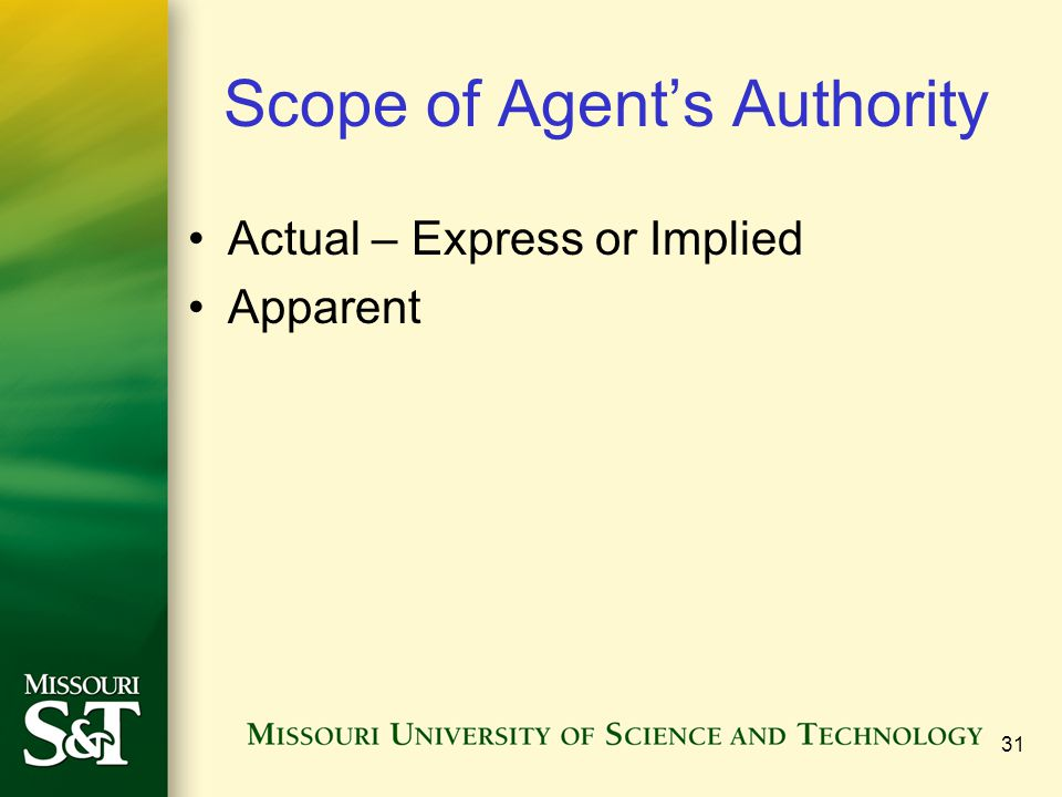 31 Scope of Agent's Authority Actual – Express or Implied Apparent