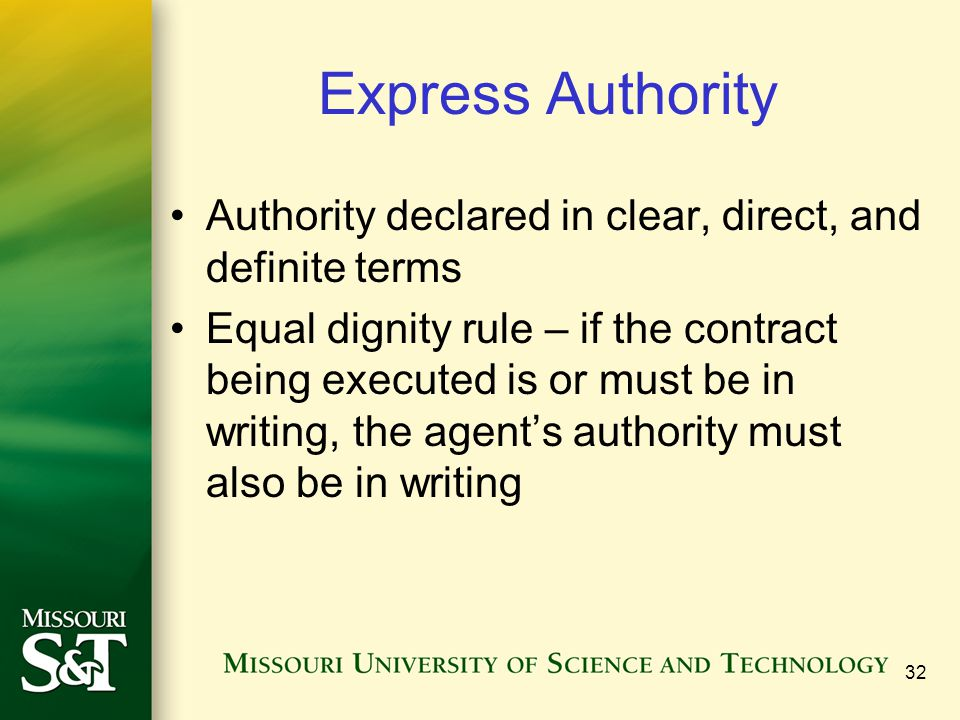 32 Express Authority Authority declared in clear, direct, and definite terms Equal dignity rule – if the contract being executed is or must be in writ