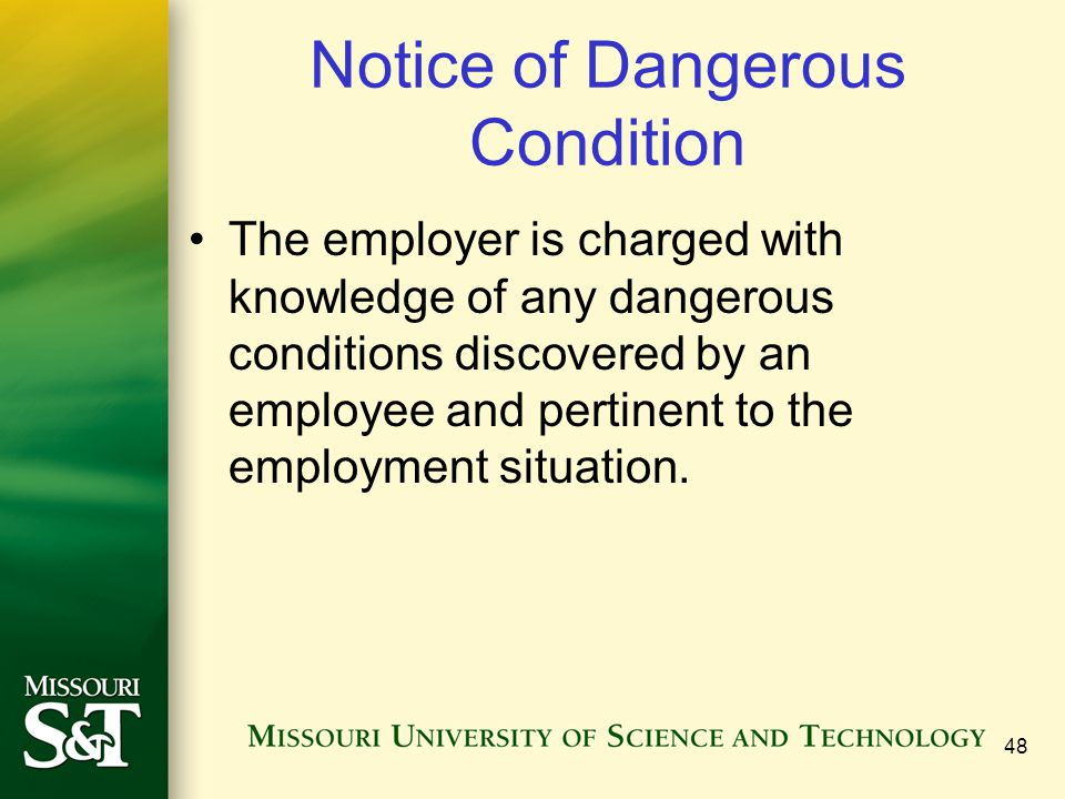48 Notice of Dangerous Condition The employer is charged with knowledge of any dangerous conditions discovered by an employee and pertinent to the emp