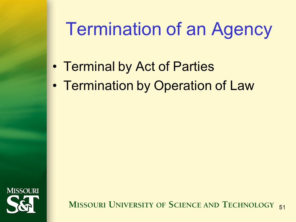 51 Termination of an Agency Terminal by Act of Parties Termination by Operation of Law