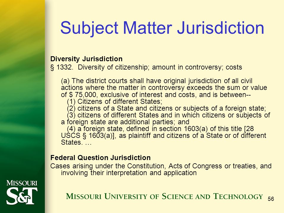 56 Subject Matter Jurisdiction Diversity Jurisdiction § 1332. Diversity of citizenship; amount in controversy; costs (a) The district courts shall hav