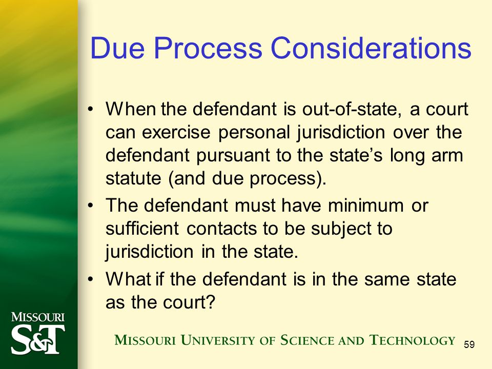 Due Process Considerations When the defendant is out-of-state, a court can exercise personal jurisdiction over the defendant pursuant to the state's l