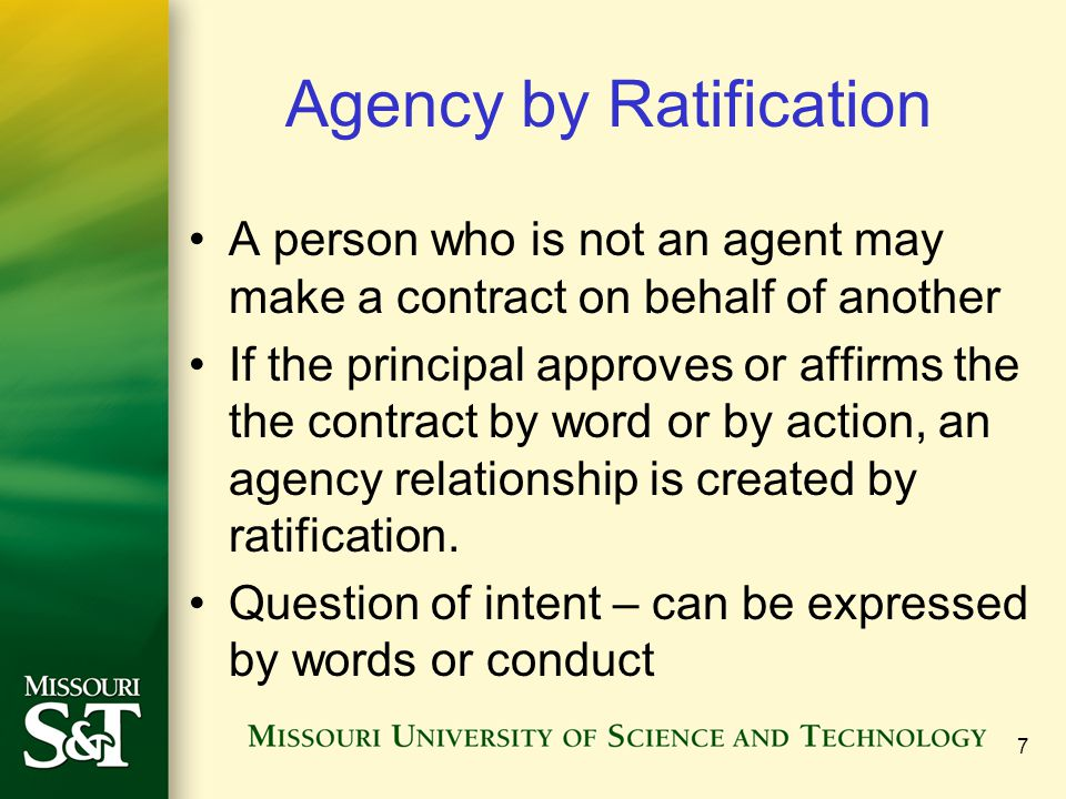 8 Agency by Estoppel When a principal causes a third person to believe that another person is the principal's agent, and the third person acts to his or her detriment in reasonable reliance on that belief, the principal is estopped to deny the agency relationship Appearance of agency that does not exist, 3 rd party must prove that he or she reasonably believe an agency relationship existed