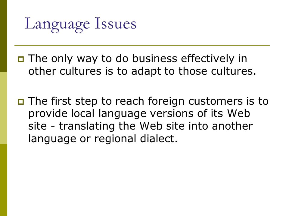 Culture Issues  The combination of language and customs = culture.