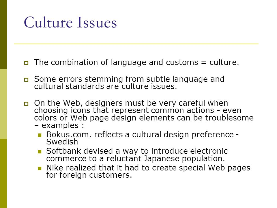 Culture Issues  The combination of language and customs = culture.