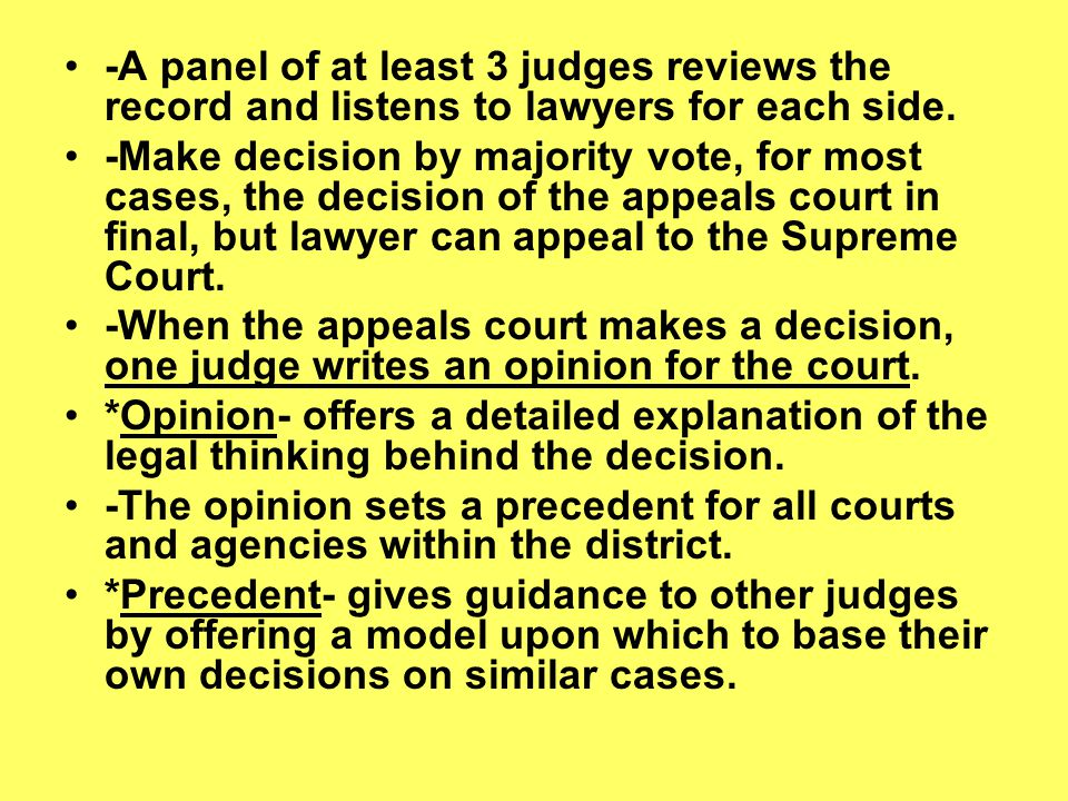 -A panel of at least 3 judges reviews the record and listens to lawyers for each side. -Make decision by majority vote, for most cases, the decision o