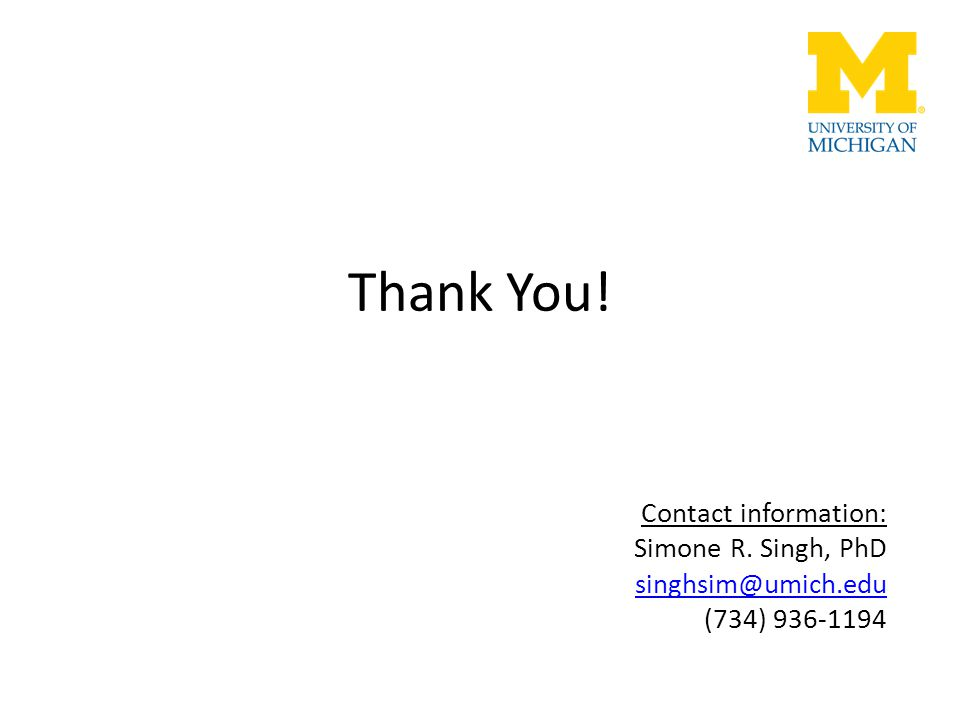 Thank You! Contact information: Simone R. Singh, PhD singhsim@umich.edu (734) 936-1194