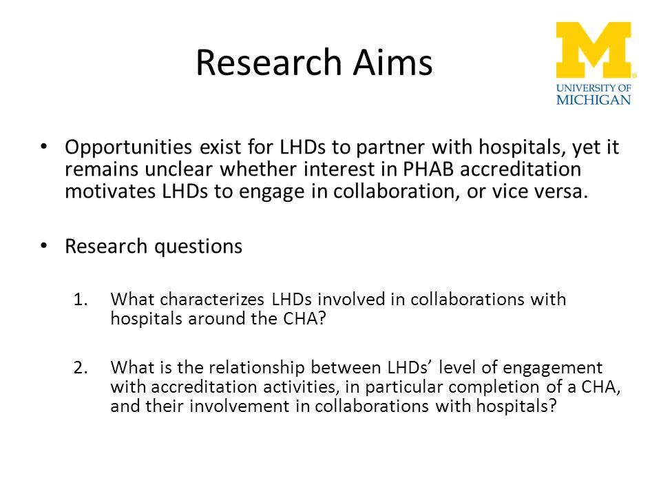 Research Aims Opportunities exist for LHDs to partner with hospitals, yet it remains unclear whether interest in PHAB accreditation motivates LHDs to