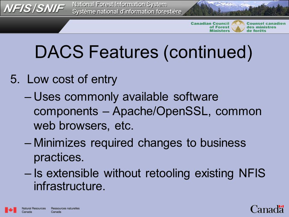 National Forest Information System Système national d'information forestière 5. Low cost of entry –Uses commonly available software components – Apach