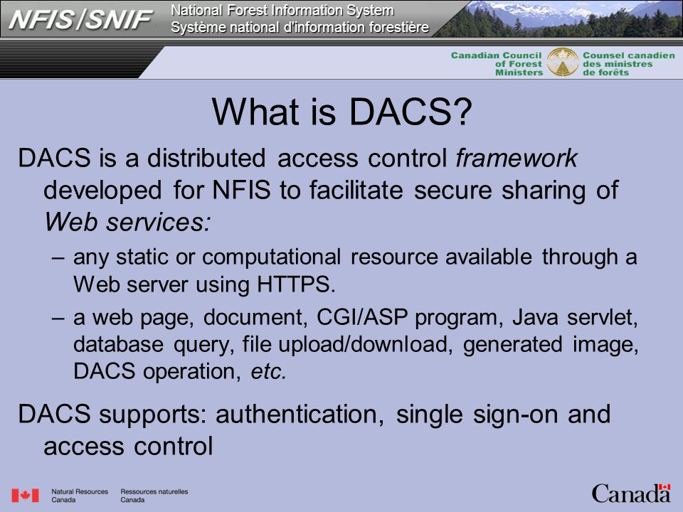 National Forest Information System Système national d'information forestière What is DACS? DACS is a distributed access control framework developed fo