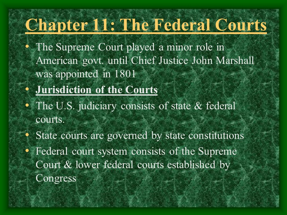 Chapter 11: The Federal Courts The Supreme Court played a minor role in American govt.