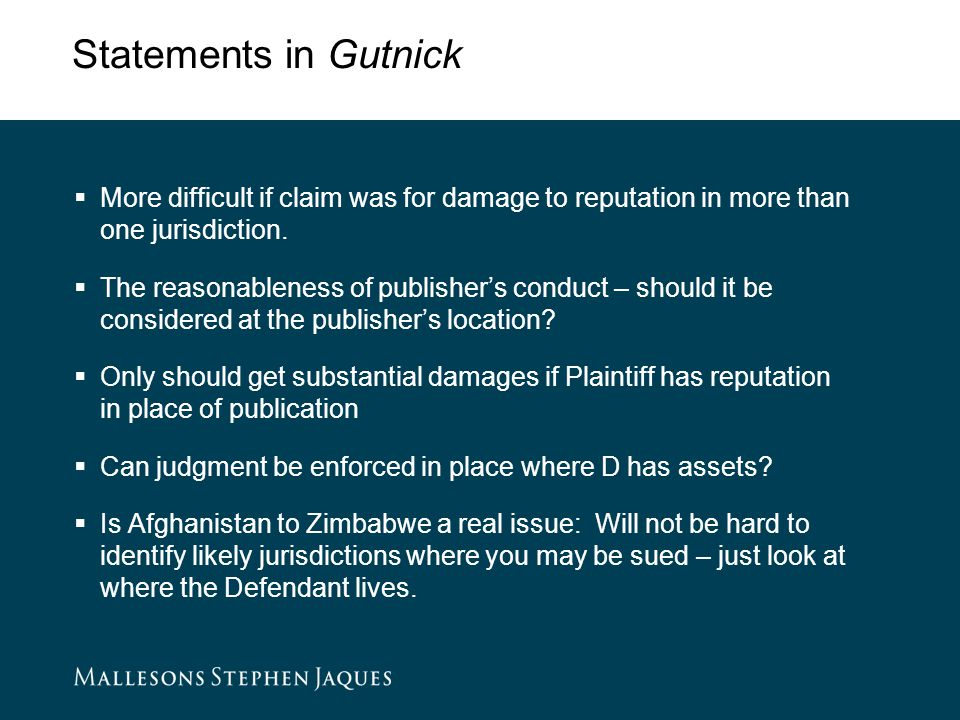 Statements in Gutnick  More difficult if claim was for damage to reputation in more than one jurisdiction.