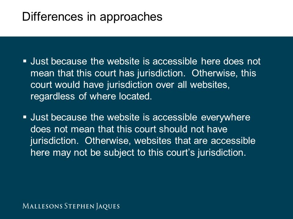 Differences in approaches  Just because the website is accessible here does not mean that this court has jurisdiction.