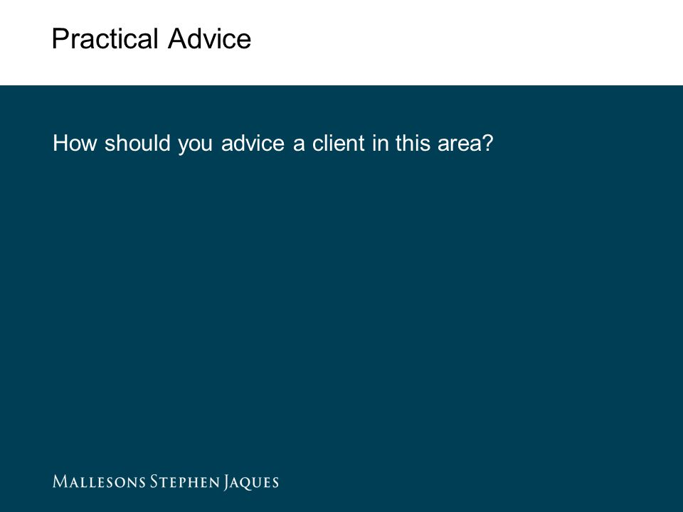 Practical Advice How should you advice a client in this area