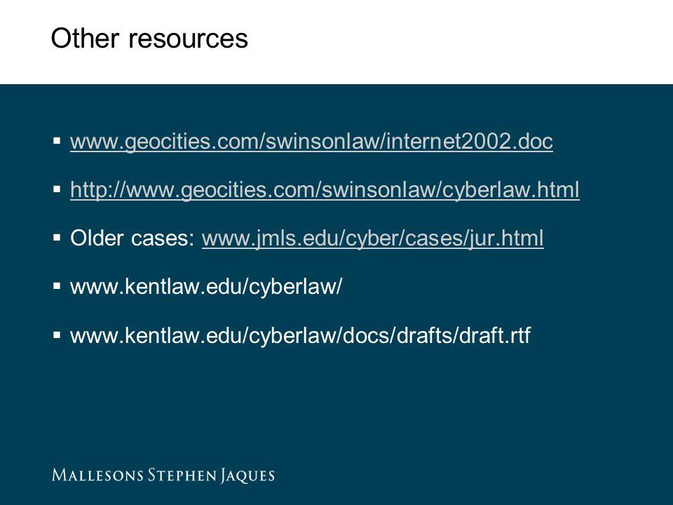Other resources  www.geocities.com/swinsonlaw/internet2002.doc www.geocities.com/swinsonlaw/internet2002.doc  http://www.geocities.com/swinsonlaw/cyberlaw.html http://www.geocities.com/swinsonlaw/cyberlaw.html  Older cases: www.jmls.edu/cyber/cases/jur.htmlwww.jmls.edu/cyber/cases/jur.html  www.kentlaw.edu/cyberlaw/  www.kentlaw.edu/cyberlaw/docs/drafts/draft.rtf