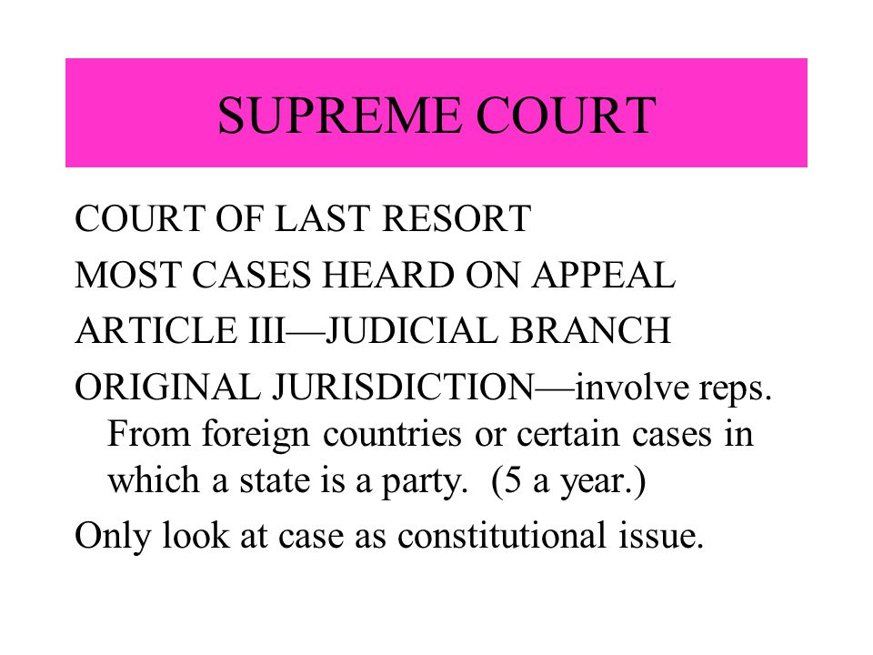 SUPREME COURT COURT OF LAST RESORT MOST CASES HEARD ON APPEAL ARTICLE III—JUDICIAL BRANCH ORIGINAL JURISDICTION—involve reps. From foreign countries o
