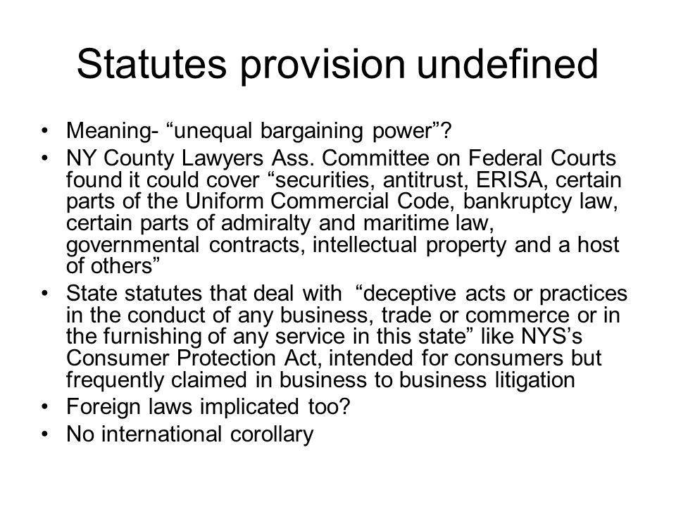 """Statutes provision undefined Meaning- """"unequal bargaining power""""? NY County Lawyers Ass. Committee on Federal Courts found it could cover """"securities,"""