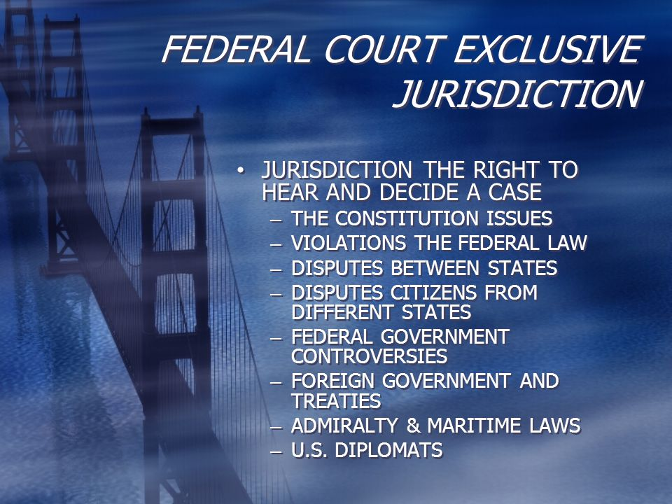 FEDERAL COURT EXCLUSIVE JURISDICTION JURISDICTION THE RIGHT TO HEAR AND DECIDE A CASE – THE CONSTITUTION ISSUES – VIOLATIONS THE FEDERAL LAW – DISPUTE