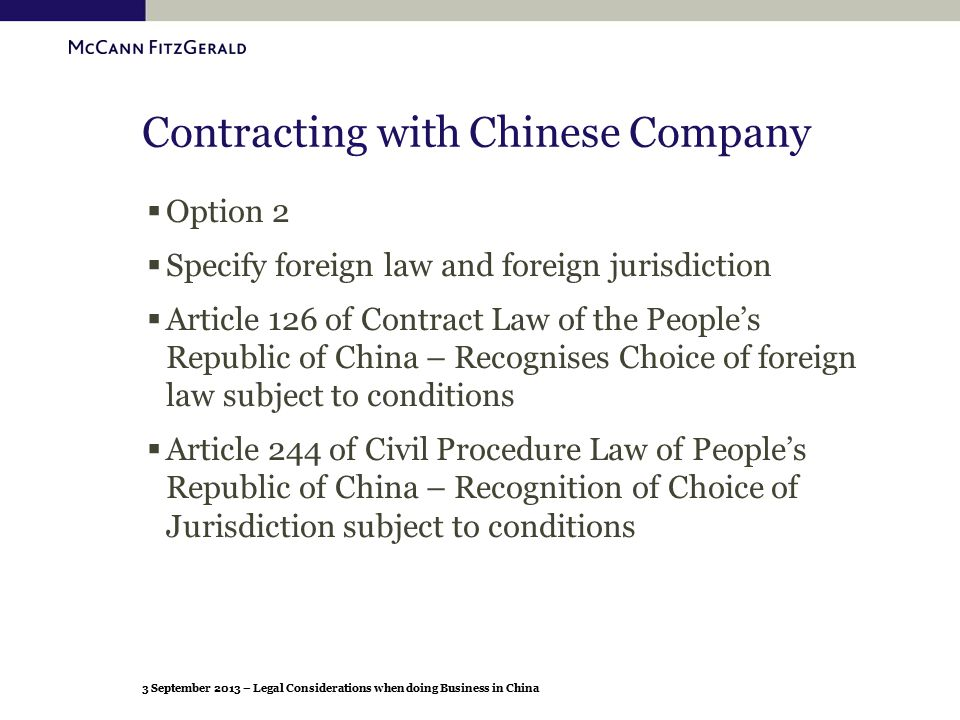 3 September 2013 – Legal Considerations when doing Business in China Contracting with Chinese Company  Option 2  Specify foreign law and foreign jur