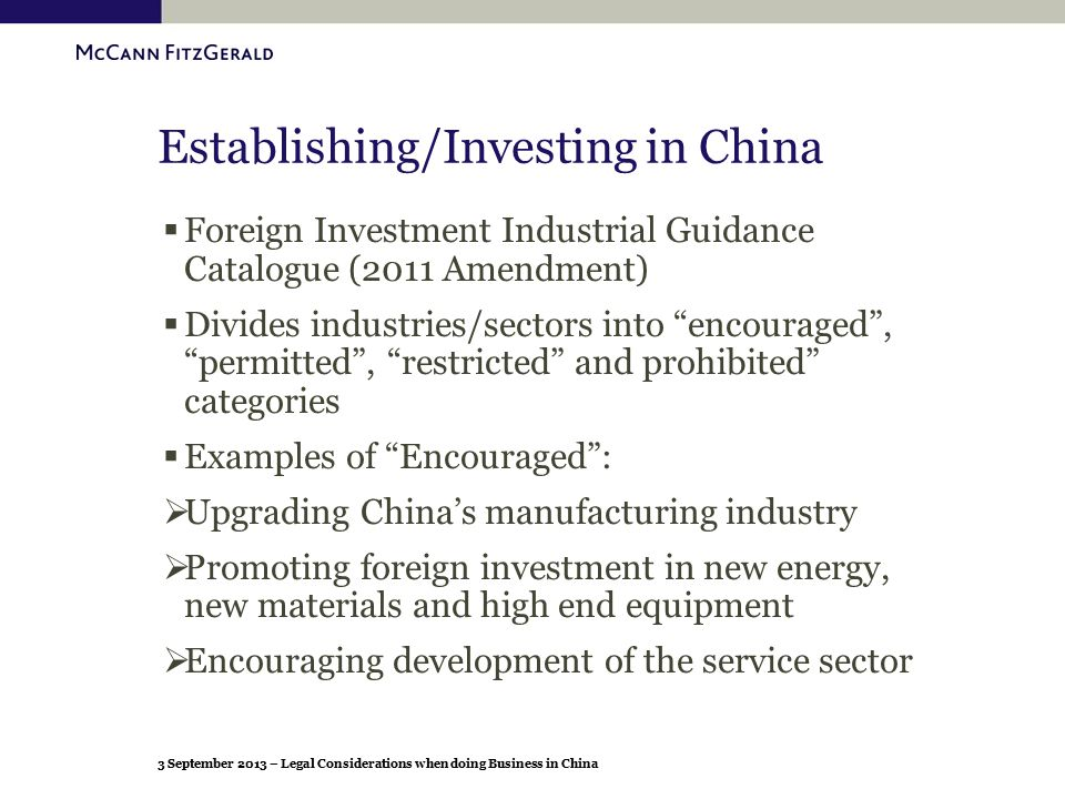 3 September 2013 – Legal Considerations when doing Business in China Establishing/Investing in China  Foreign Investment Industrial Guidance Catalogu