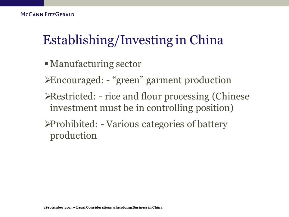 "3 September 2013 – Legal Considerations when doing Business in China Establishing/Investing in China  Manufacturing sector  Encouraged: - ""green"" ga"