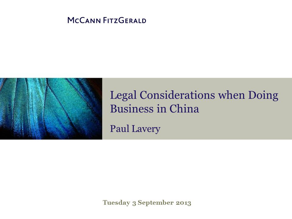 Legal Considerations when Doing Business in China Paul Lavery Tuesday 3 September 2013