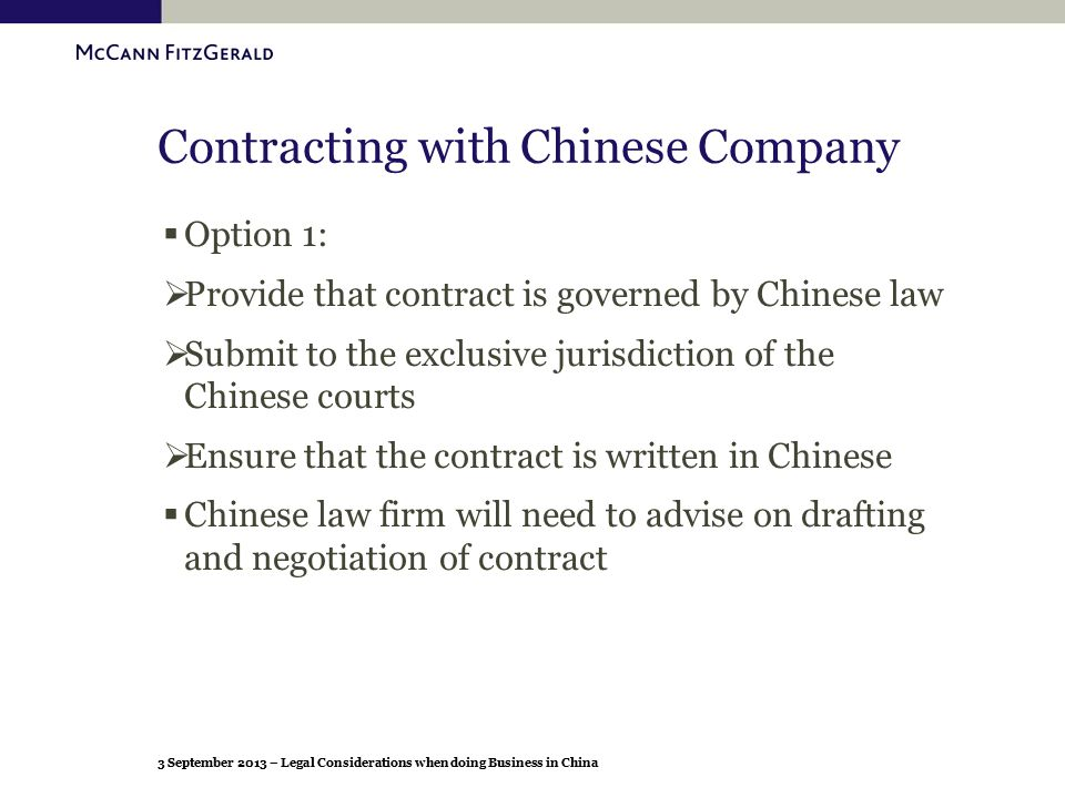 3 September 2013 – Legal Considerations when doing Business in China Contracting with Chinese Company  Option 1:  Provide that contract is governed