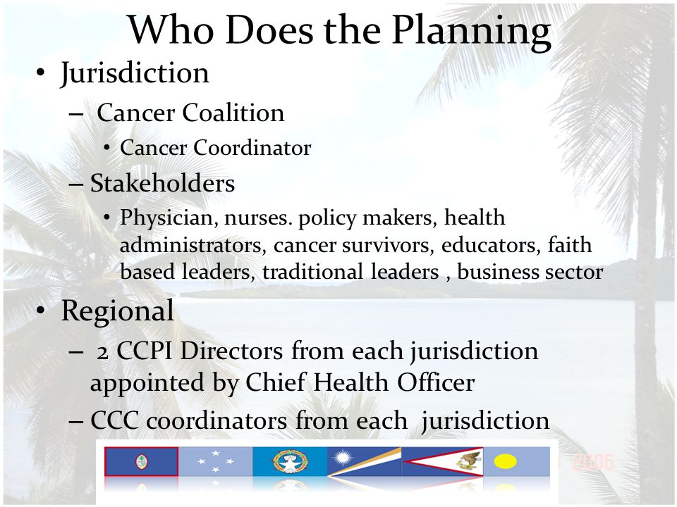 Who Does the Planning Jurisdiction – Cancer Coalition Cancer Coordinator – Stakeholders Physician, nurses.