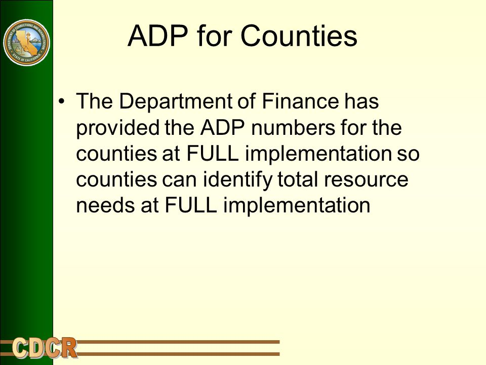 ADP for Counties The Department of Finance has provided the ADP numbers for the counties at FULL implementation so counties can identify total resource needs at FULL implementation