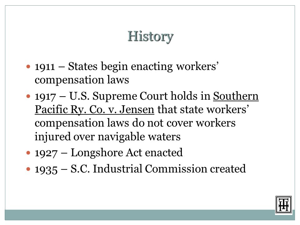 History 1911 – States begin enacting workers' compensation laws 1917 – U.S.