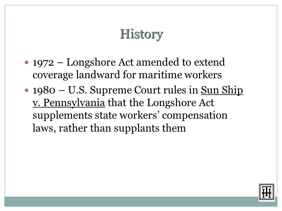 History 1972 – Longshore Act amended to extend coverage landward for maritime workers 1980 – U.S.