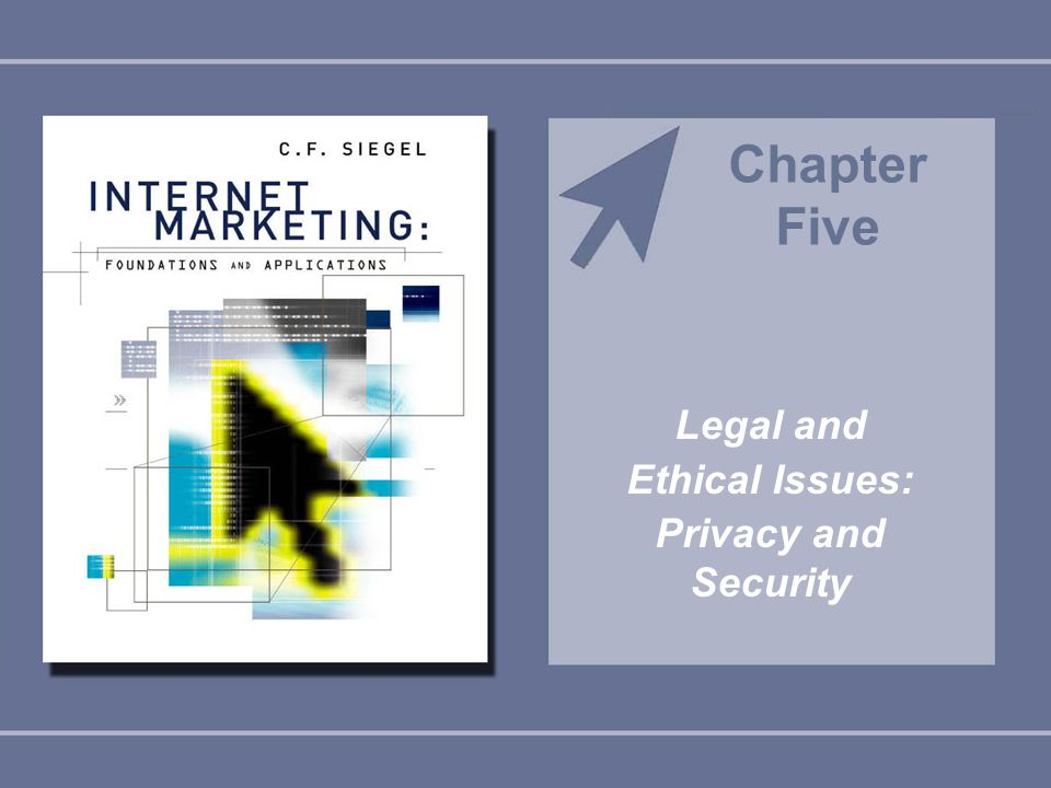 Legal and Ethical Issues: Privacy and Security Chapter Five