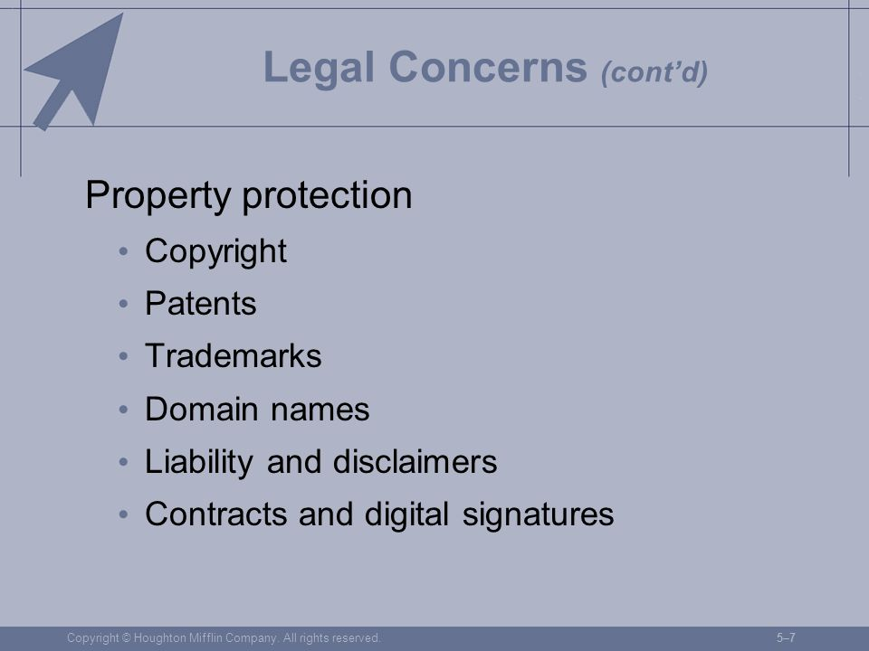 Copyright © Houghton Mifflin Company. All rights reserved.5–75–7 Legal Concerns (cont'd) Property protection Copyright Patents Trademarks Domain names