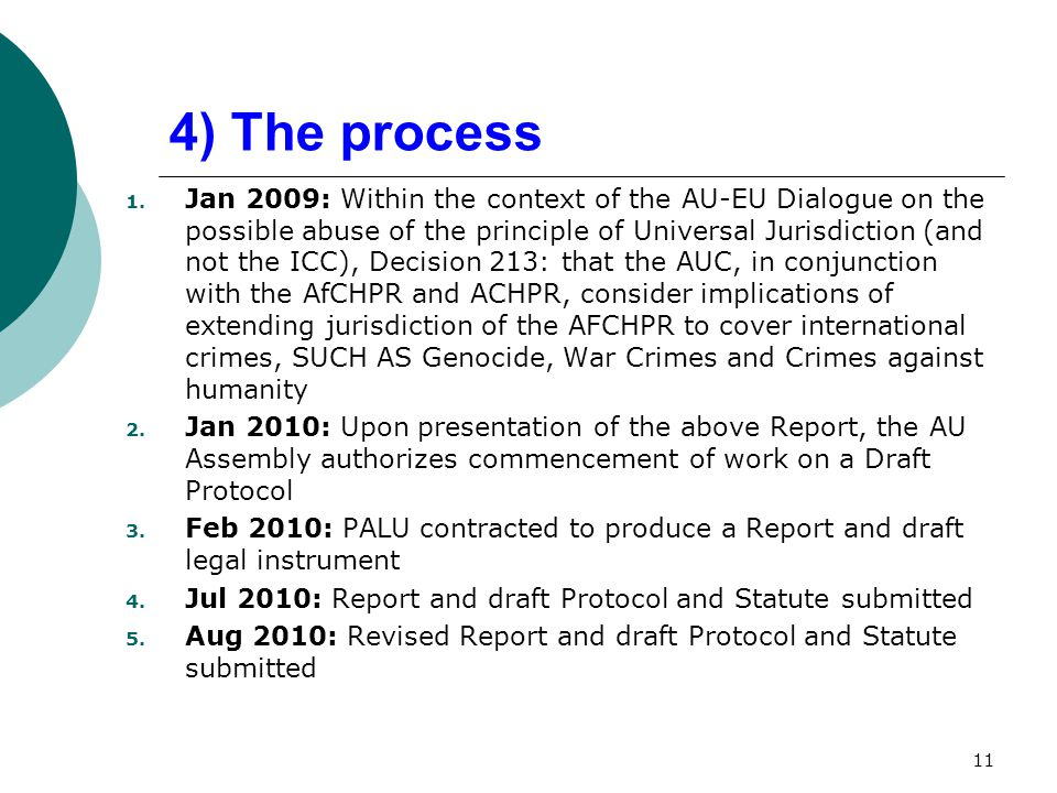 4) The process 1. Jan 2009: Within the context of the AU-EU Dialogue on the possible abuse of the principle of Universal Jurisdiction (and not the ICC