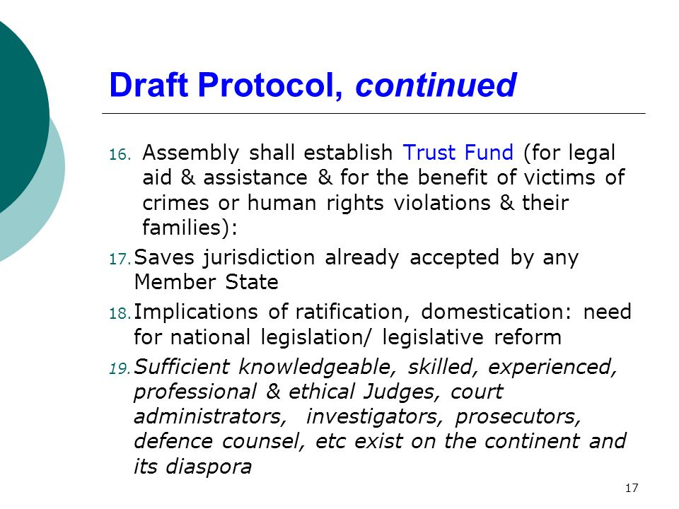 Draft Protocol, continued 16. Assembly shall establish Trust Fund (for legal aid & assistance & for the benefit of victims of crimes or human rights v
