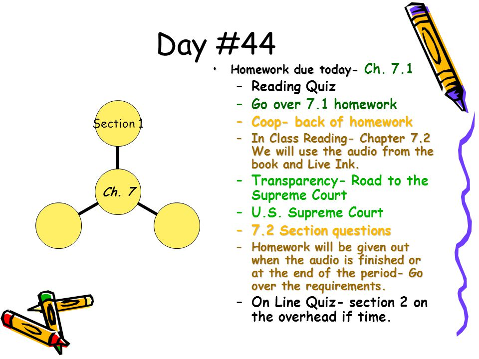 Day #44 Homework due today-Homework due today- Ch. 7.1 –Reading Quiz –Go over 7.1 homework –Coop- back of homework –In Class Reading- Chapter 7.2 We w