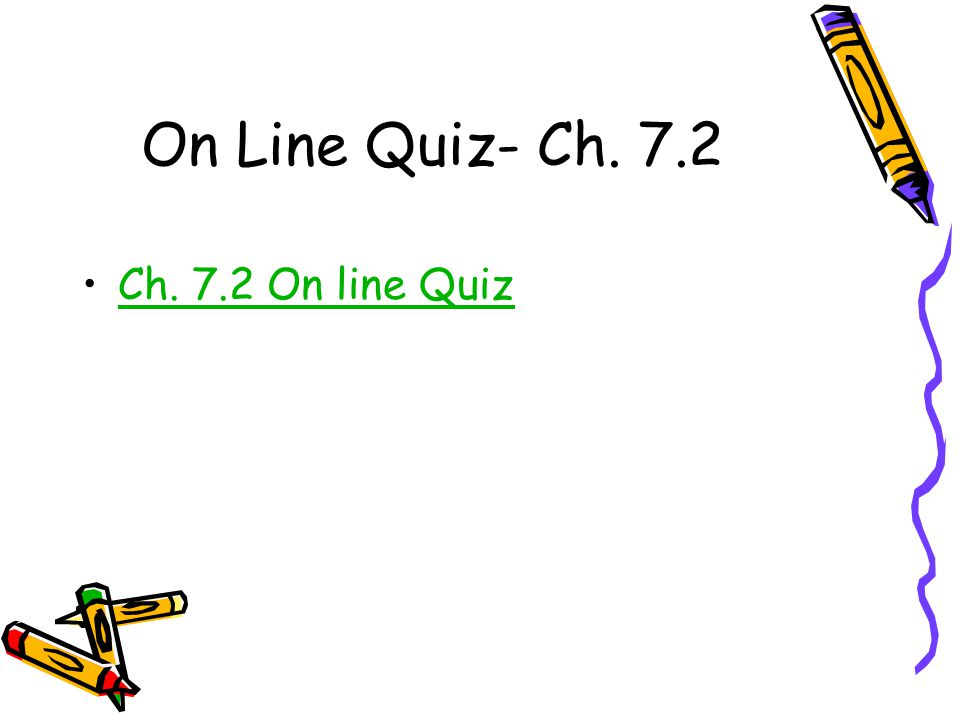 On Line Quiz- Ch. 7.2 Ch. 7.2 On line Quiz