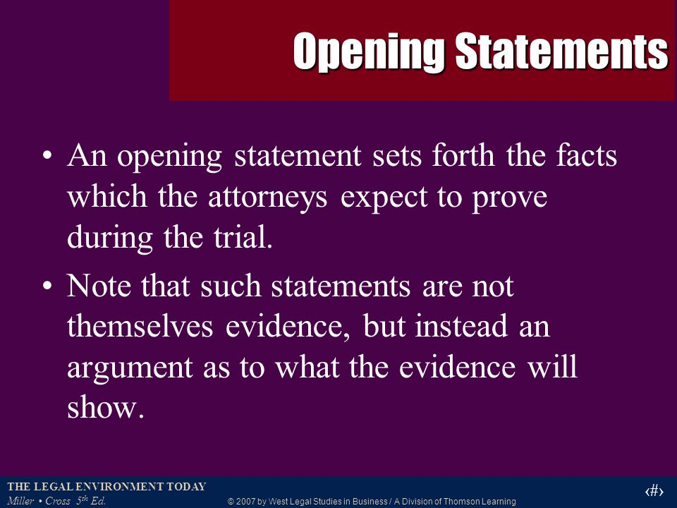 THE LEGAL ENVIRONMENT TODAY Miller Cross 5 th Ed. © 2007 by West Legal Studies in Business / A Division of Thomson Learning 29 Opening Statements An o