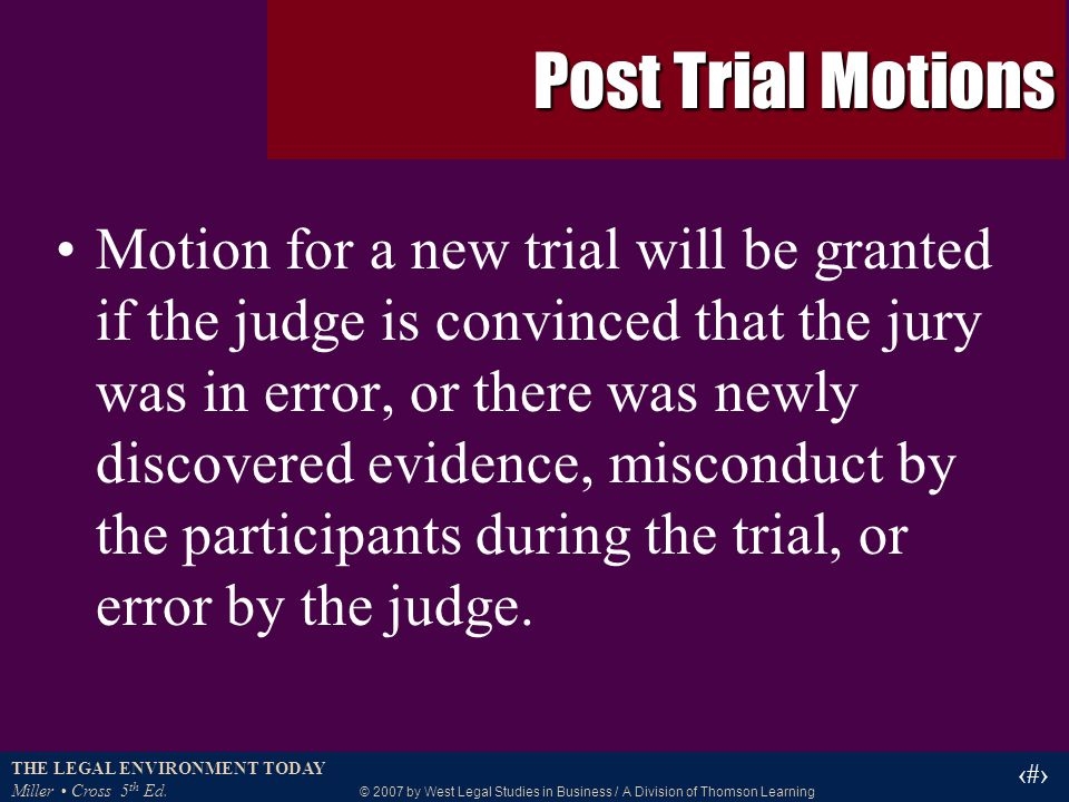 THE LEGAL ENVIRONMENT TODAY Miller Cross 5 th Ed. © 2007 by West Legal Studies in Business / A Division of Thomson Learning 33 Post Trial Motions Moti