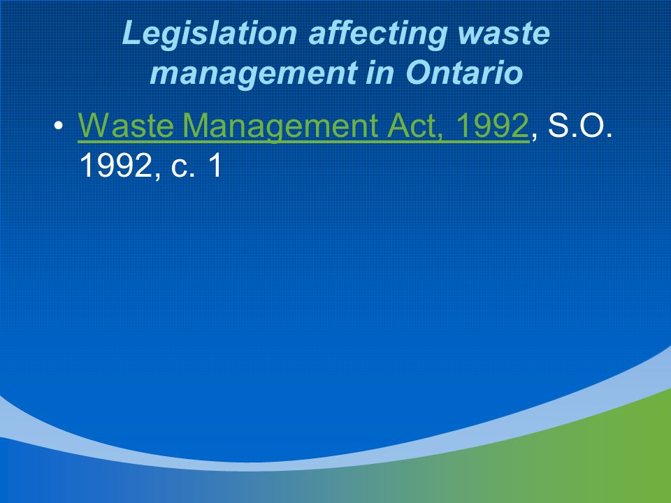 Legislation affecting waste management in Ontario Waste Management Act, 1992, S.O.