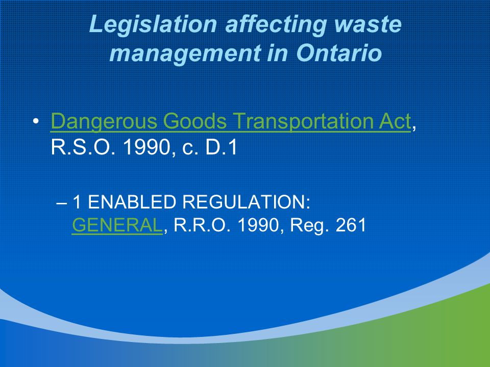 Legislation affecting waste management in Ontario Dangerous Goods Transportation Act, R.S.O.