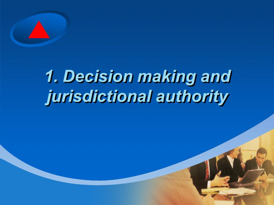 1. Decision making and jurisdictional authority