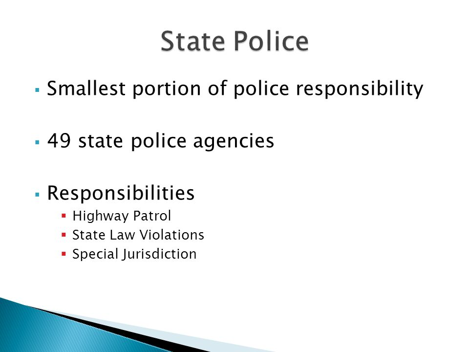 Smallest portion of police responsibility  49 state police agencies  Responsibilities  Highway Patrol  State Law Violations  Special Jurisdiction